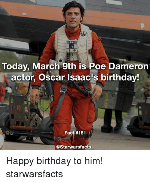 Today March 9th Is Poe Dameron Actor Oscar Isaac S Birthday Fact