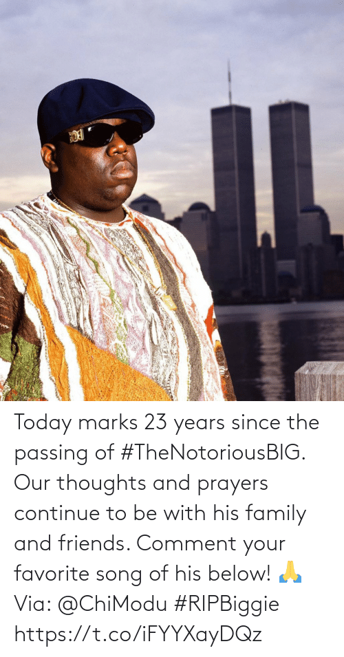 Family, Friends, and Today: Today marks 23 years since the passing of #TheNotoriousBIG. Our thoughts and prayers continue to be with his family and friends. Comment your favorite song of his below! 🙏 Via: @ChiModu #RIPBiggie https://t.co/iFYYXayDQz