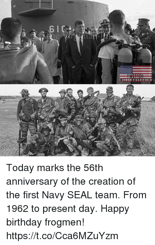 Birthday, Memes, and Happy Birthday: Today marks the 56th anniversary of the creation of the first Navy SEAL team. From 1962 to present day. Happy birthday frogmen! https://t.co/Cca6MZuYzm