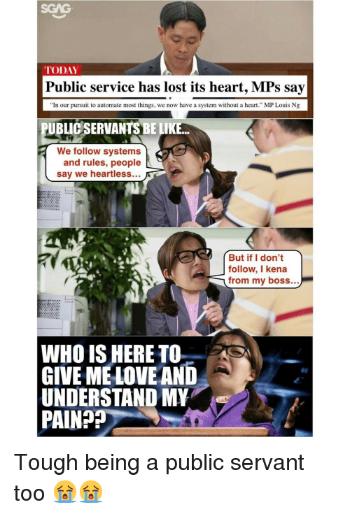 "Memes, 🤖, and Boss: TODAY  Public service has lost its heart, MPs say  ""In our pursuit to automate most things, we now have a system without a heart."" MP Louis Ng  UBLICSERVANTSBELIKE  We follow systems  and rules, people  say we heartless  But if I don't  follow, I kena  from my boss...  WHO IS HERE TO  GIVE MEL  AND  UNDERSTAND MY  PAIN Tough being a public servant too 😭😭"