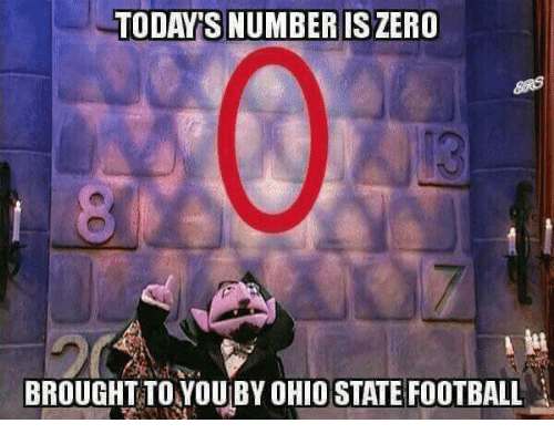 Football, Memes, and Ohio State Football: TODAY S NUMBER ISZERO  BROUGHT TO YOU BY OHIO STATE FOOTBALL