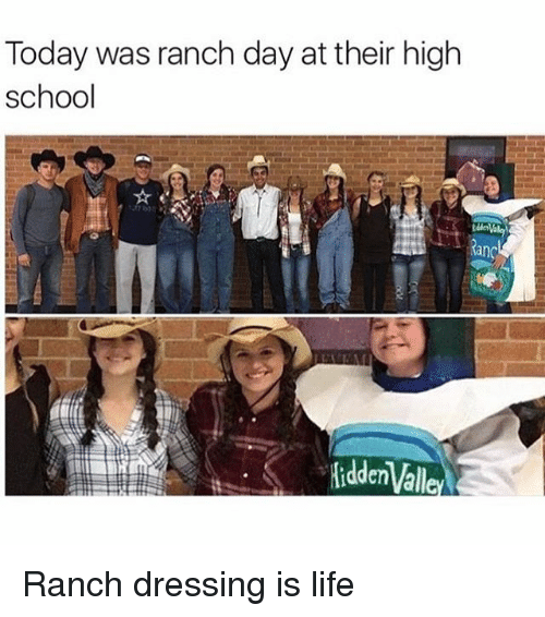 today was ranch day at their high school ranch hidden 9259839 today was ranch day at their high school ranch hidden ranch dressing