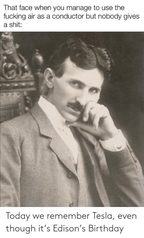 Birthday, Edison, and History: Today we remember Tesla, even though it's Edison's Birthday