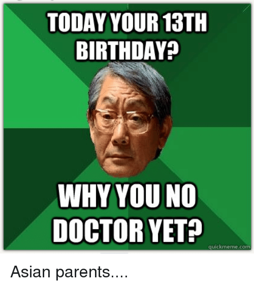 Asian Birthday And Doctor TODAY YOUR 13TH BIRTHDAY WHY YOU NO DOCTOR YET