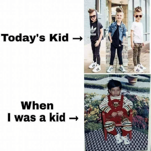 Memes, 🤖, and Kid: Today's Kid  When  I was a kid