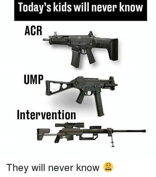 Memes, Kids, and Never: Today's kids will never know  ACR  UMP  Intervention They will never know 😩