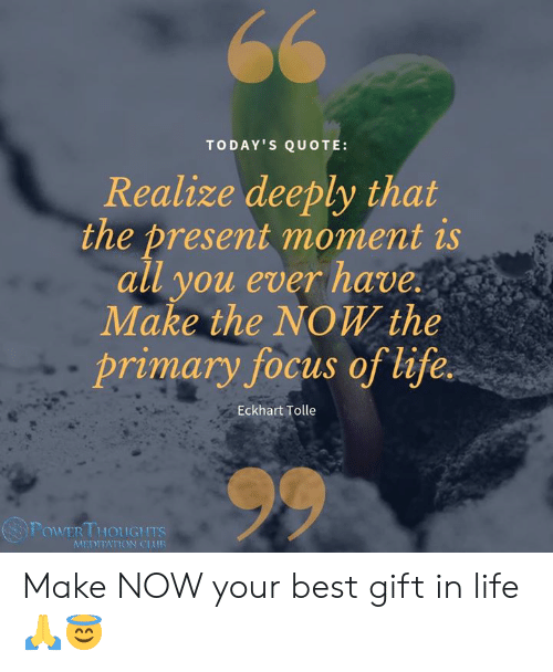 Today S Quote Realize Deeply That The Present Moment Is All