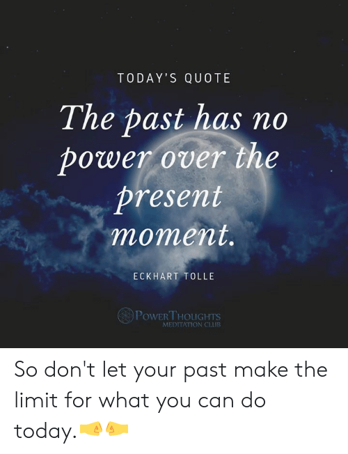 Today S Quote The Past Has No Bower Over The Present Moment