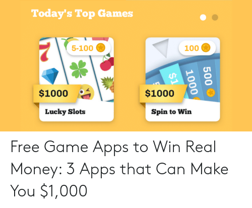 Today S Top Games 5 100 100 1000 1000 Spin To Win Lucky Slots 500 1000 1 Free Game Apps To Win Real Money 3 Apps That Can Make You 1000 Money Meme On Me Me