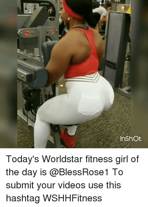 Memes, Videos, and Worldstar: Today's Worldstar fitness girl of the day is @BlessRose1 To submit your videos use this hashtag WSHHFitness