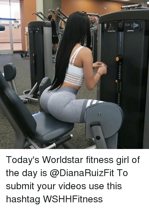 Memes, Videos, and Worldstar: Today's Worldstar fitness girl of the day is @DianaRuizFit To submit your videos use this hashtag WSHHFitness