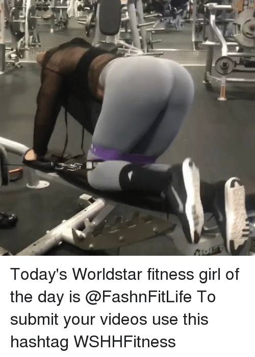Memes, Videos, and Worldstar: Today's Worldstar fitness girl of the day is @FashnFitLife To submit your videos use this hashtag WSHHFitness
