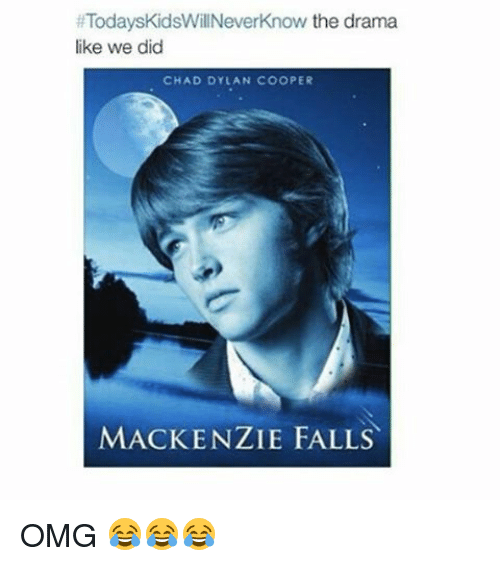 Fall, Omg, and Girl Memes: TodaysKidsWillNeverknow the drama  like we did  CHAD DYLAN COOPER  MACKENZIE FALLS OMG 😂😂😂