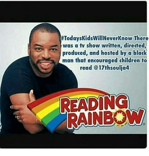 todayskidswillneverknow there todayskidsillneverknow there was a tv show written directed 24933495 ✅ 25 best memes about reading rainbow reading rainbow memes