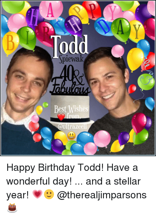 todd best wishes ultrazeell happy birthday todd have a wonderful 12402275 ✅ 25 best memes about happy birthday todd happy birthday todd