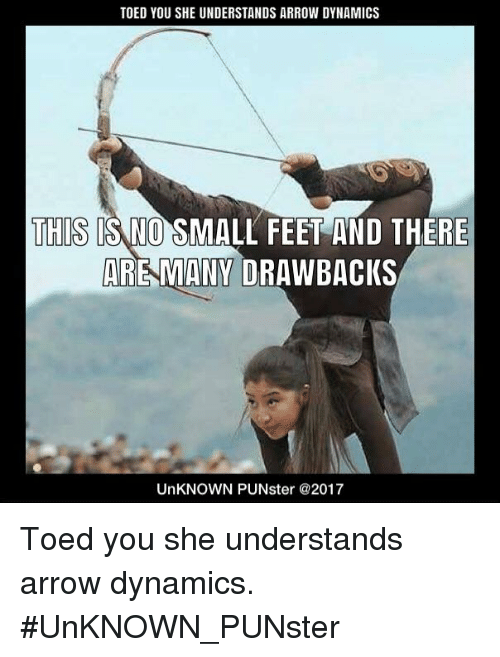 toed you she understands arrow dynamics this is no small 27363093 toed you she understands arrow dynamics this is no small feet and