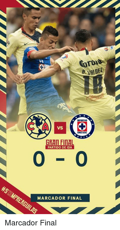 Ida, Final, and  Cotd: tof  COTD  B VALDE  18%  C A  VS  GRAN FINAL  PARTIDO DE IDA  0-0  MARCADOR FINAL Marcador Final