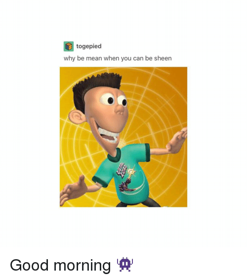 Tumblr, Good Morning, and Good: togepied  why be mean when you can be sheen Good morning 👾