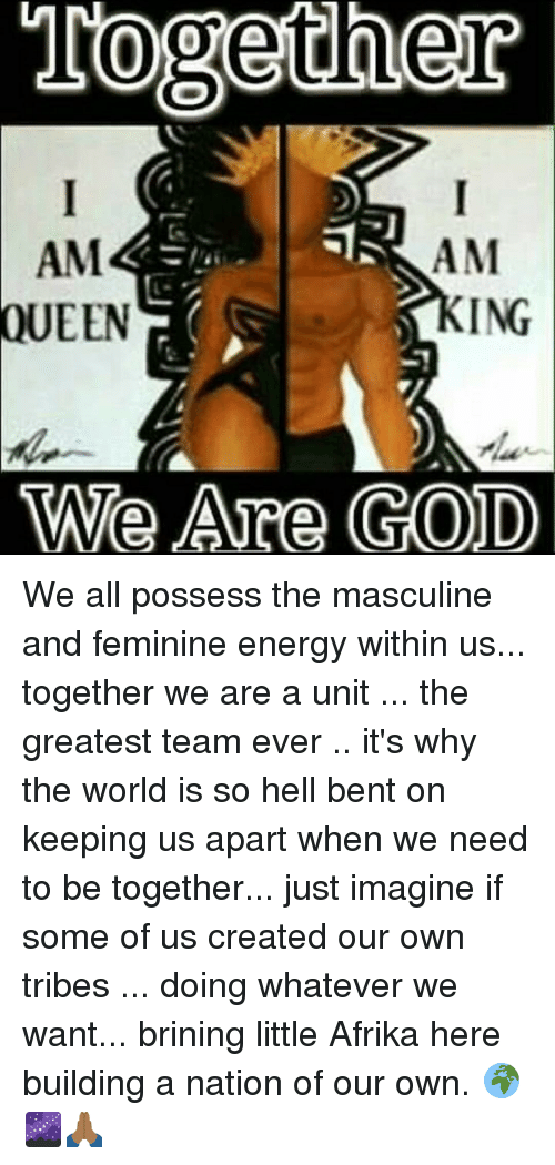 Together Am Am Ing Queen We Are God We All Possess The Masculine And