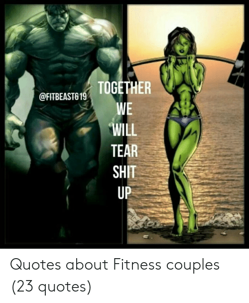 Together 19 We Will Tear Shit Up Quotes About Fitness Couples 23 Quotes Quotes Meme On Me Me