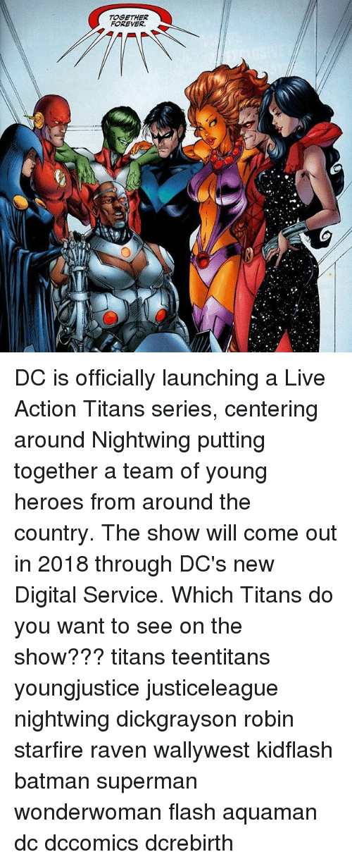 Batman, Memes, and Superman: TOGETHER  FOREVER. DC is officially launching a Live Action Titans series, centering around Nightwing putting together a team of young heroes from around the country. The show will come out in 2018 through DC's new Digital Service. Which Titans do you want to see on the show??? titans teentitans youngjustice justiceleague nightwing dickgrayson robin starfire raven wallywest kidflash batman superman wonderwoman flash aquaman dc dccomics dcrebirth