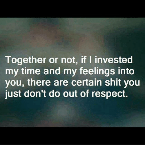 together or not if l invested my time and my 2428588 together or not if l invested my time and my feelings into you