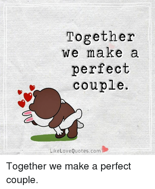 Together We Make A Perfect Couple Like Love Quotescom Together We