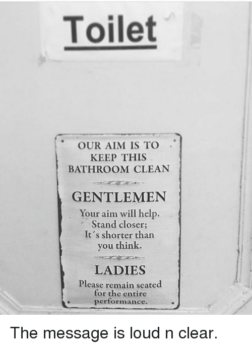 Toilet Our Aim Is To Keep This Bathroom Clean Gentlemen Your