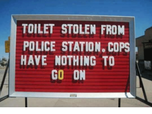 Memes, Police, and 🤖: TOILET STOLEN FROM  POLICE STATION. COPS  HAYE NOTHING TO  GO ON