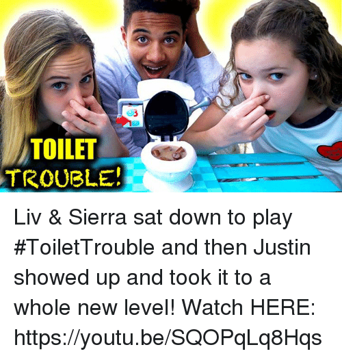 Dank, 🤖, and Sat: TOILET  TROUBLE! Liv & Sierra sat down to play #ToiletTrouble and then Justin showed up and took it to a whole new level! Watch HERE:  https://youtu.be/SQOPqLq8Hqs