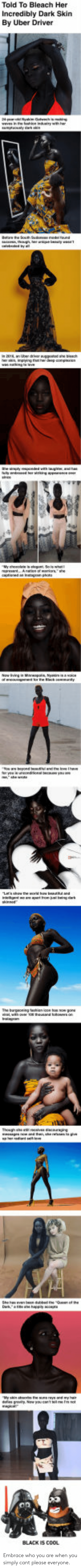 Uber, Black, and Bleach: Told To Bleach Her  Incredibly Dark Skin  By Uber Driver  BLACK IS Embrace who you are when you simply cant please everyone.