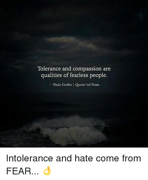 Tolerance And Compassion Are Qualities Of Fearless People Paulo