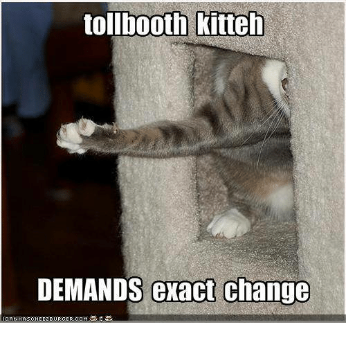 Memes, Change, and 🤖: tollbooth kitteh  DEMANDS exact change
