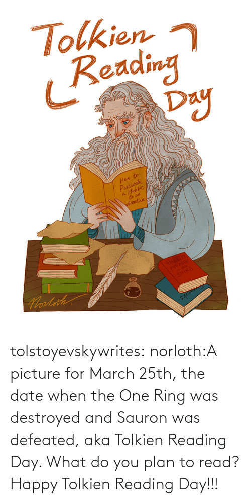 Tumblr, Blog, and Date: tolstoyevskywrites:  norloth:A picture for March 25th, the date when the One Ring was destroyed and Sauron was defeated, aka Tolkien Reading Day. What do you plan to read? Happy Tolkien Reading Day!!!