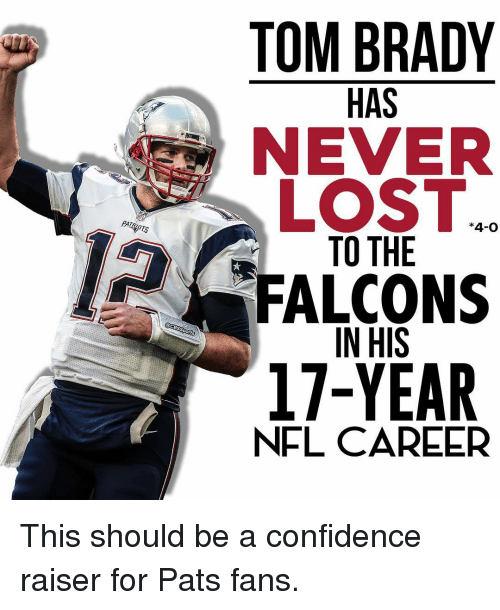 tom brady has never lost 4 o to the falcons in 12858044 tom brady has never lost 4 o to the falcons in his 17 year nfl