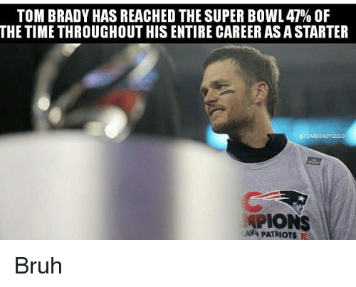 Memes, Tom Brady, and Brady: TOM BRADY HAS REACHED THE SUPER BOWL47% 0F  THE TIME THROUGHOUT HIS ENTIRE CAREER AS A STARTER  @TOMBRADYSEGo  MPIONS  LAN Bruh