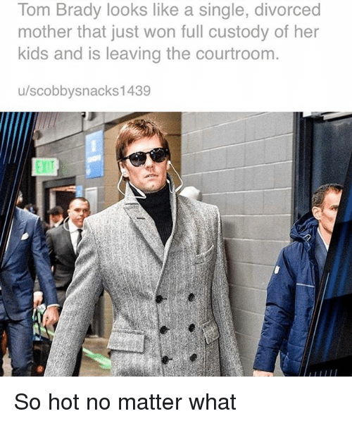 Funny, Tom Brady, and Kids: Tom Brady looks like a single, divorced  mother that just won full custody of her  kids and is leaving the courtroom.  u/scobbysnacks1439 So hot no matter what