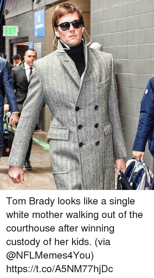 Sports, Tom Brady, and Kids: Tom Brady looks like a single white mother walking out of the courthouse after winning custody of her kids.   (via @NFLMemes4You) https://t.co/A5NM77hjDc