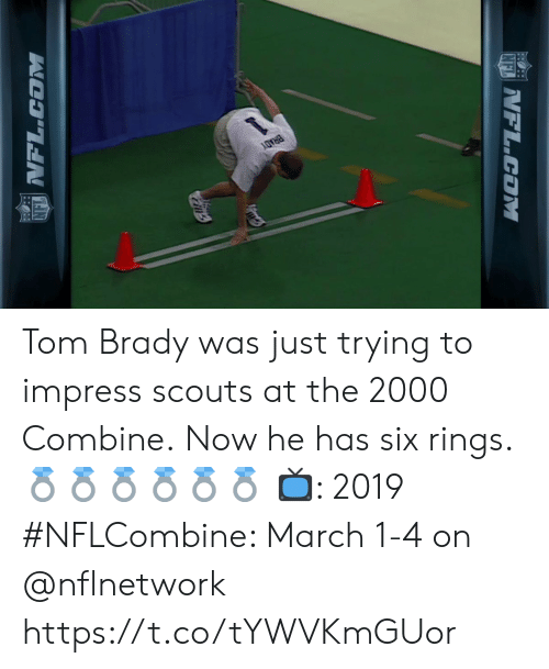 Memes, Tom Brady, and Brady: Tom Brady was just trying to impress scouts at the 2000 Combine.  Now he has six rings. 💍💍💍💍💍💍  📺: 2019 #NFLCombine: March 1-4 on @nflnetwork https://t.co/tYWVKmGUor