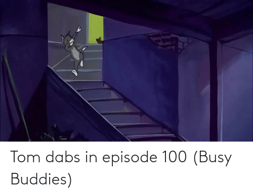 The Dab, Buddies, and Tom: Tom dabs in episode 100 (Busy Buddies)