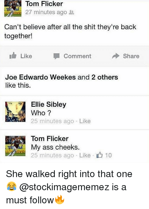 Ass, Shit, and British: Tom  Flicker  27 minutes ago  nve2  Can't believe after all the shit they're back  together!  Like  Comment  Share  Joe Edwardo Weekes and 2 others  like this.  ,、 ) Ellie Sibley  Who ?  25 minutes ago Like  Tom Flicker  My ass cheeks  25 minutes ago . Like .亡10 She walked right into that one😂 @stockimagememez is a must follow🔥