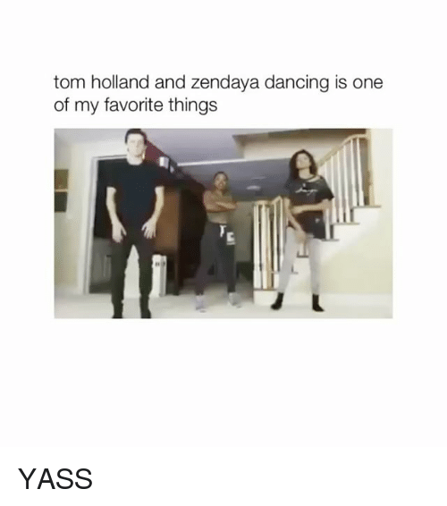 Dancing, Zendaya, and Girl Memes: tom holland and zendaya dancing is one  of my favorite things YASS