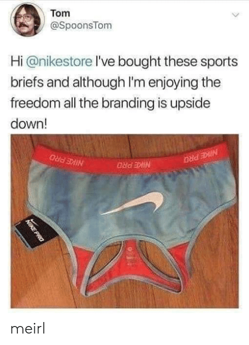 Nike, Sports, and Pro: Tom  @SpoonsTom  Hi @nikestore I've bought these sports  briefs and although I'm enjoying the  freedom all the branding is upside  down!  NIKE PRO  NIKE PRO  NIKE PRO  NIKE PRO meirl