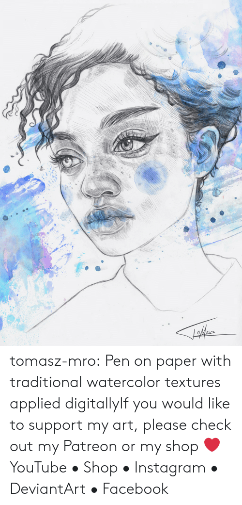 Facebook, Instagram, and Tumblr: tomasz-mro:  Pen on paper with traditional watercolor textures applied digitallyIf you would like to support my art, please check out my Patreonor my shop ❤YouTube • Shop • Instagram • DeviantArt • Facebook