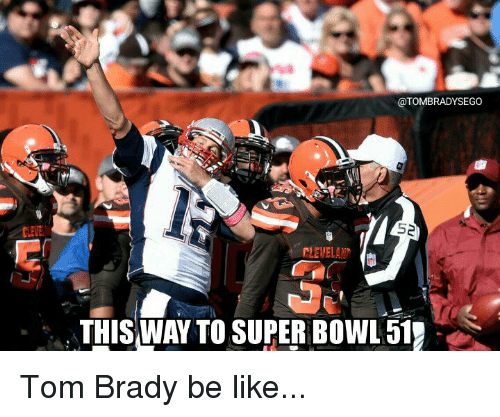Be Like, Memes, and Super Bowl: @TOMBRADYSEGO  52  CLEVELAN'  THISWAY TO SUPER BOWL 51 Tom Brady be like...