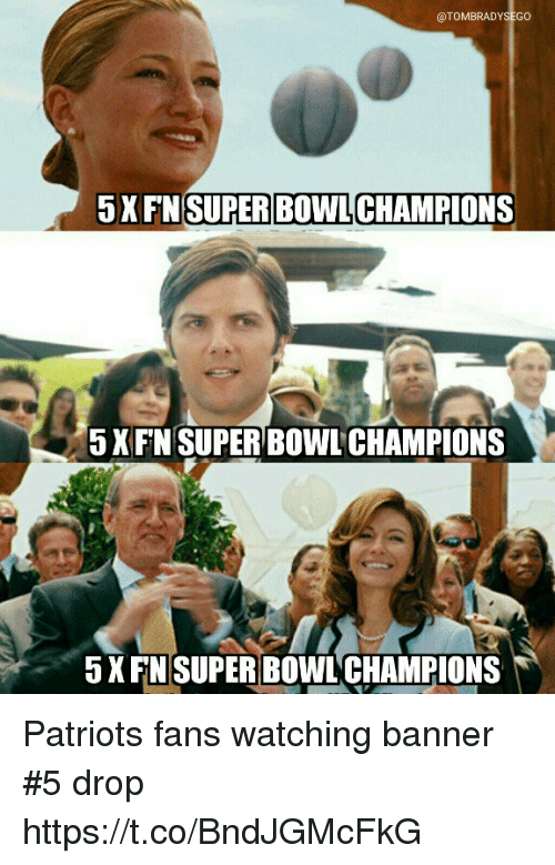 Memes, Patriotic, and Super Bowl: @TOMBRADYSEGO  5XFN  SUPER BOWL  CHAMPIONS  5XFN SUPER BOWL CHAMPIONS  5XFN SUPER BOWL CHAMPIONS Patriots fans watching banner #5 drop https://t.co/BndJGMcFkG