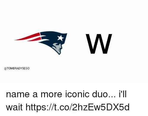 Tom Brady, Iconic, and Name: @TOMBRADYSEGO name a more iconic duo... i'll wait https://t.co/2hzEw5DX5d