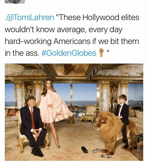 """Golden Globes, Memes, and Elitism: @Tomi Lahren """"These Hollywood elites  wouldn't know average, every day  hard-working Americans if we bit them  in the ass  #Golden Globes"""