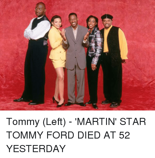 Tommy Left Martin Star Tommy Ford Died At 52 Yesterday Martin