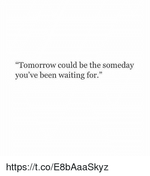 """Tomorrow, Girl Memes, and Waiting...: """"Tomorrow could be the someday  you've been waiting for."""" https://t.co/E8bAaaSkyz"""